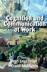 Cognition and Communication at Work