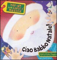 Ciao Babbo Natale! Pop-up con luci e musica. Ediz. illustrata