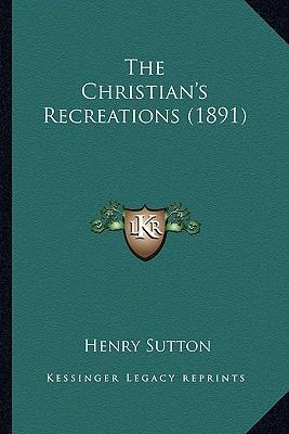 The Christian's Recreations (1891)