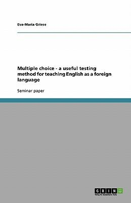 Multiple choice - a useful testing method for teaching English as a foreign language