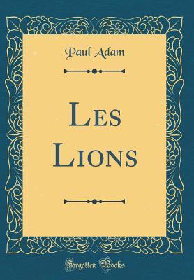 Les Lions (Classic Reprint)