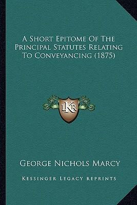 A Short Epitome of the Principal Statutes Relating to Conveyancing (1875)