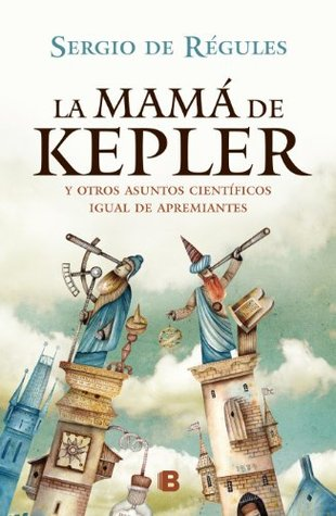 La mamá de Kepler y otros asuntos científicos igual de apremiantes