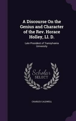 A Discourse on the Genius and Character of the REV. Horace Holley, LL. D.