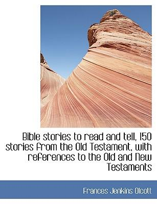 Bible stories to read and tell, 150 stories from the Old Testament, with references to the Old and New Testaments