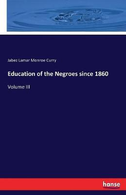 Education of the Negroes since 1860