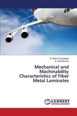 Mechanical and Machinability Characteristics of Fiber Metal Laminates