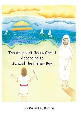 The Gospel of Jesus Christ According to Jahziel the Fisher Boy