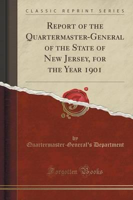 Report of the Quartermaster-General of the State of New Jersey, for the Year 1901 (Classic Reprint)