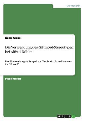 Die Verwendung des Giftmord-Stereotypen bei Alfred Döblin