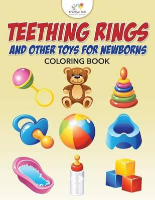 Teething Rings and Other Toys for Newborns Coloring Book