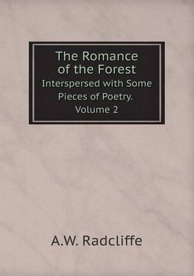 The Romance of the Forest Interspersed with Some Pieces of Poetry. Volume 2