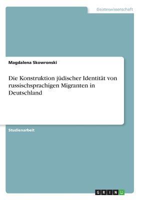 Die Konstruktion jüdischer Identität von russischsprachigen Migranten in Deutschland