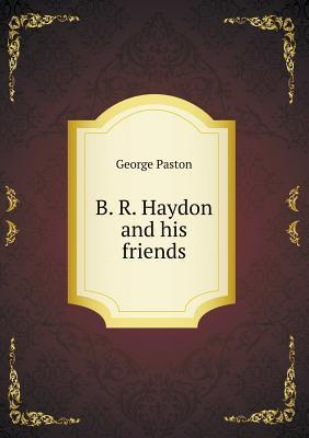 B. R. Haydon and His Friends