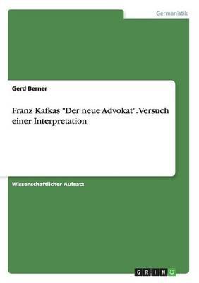 """Franz Kafkas """"Der neue Advokat"""". Versuch einer Interpretation"""
