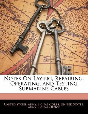 Notes On Laying, Repairing, Operating, and Testing Submarine Cables