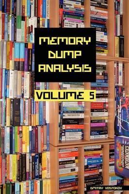 Memory Dump Analysis Anthology, Volume 5