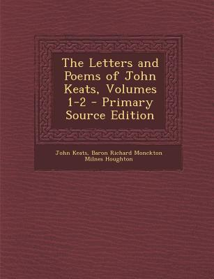The Letters and Poems of John Keats, Volumes 1-2