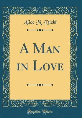 A Man in Love (Classic Reprint)