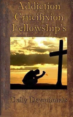 Addiction Crucifixion Fellowship's Daily Devotionals