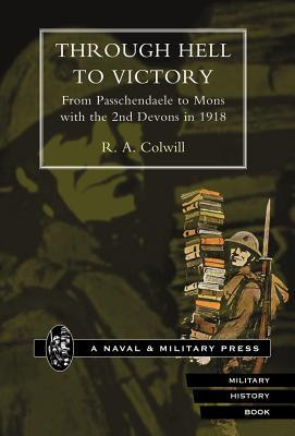 Through Hell to Victory. from Passchendaele to Mons With the 2nd Devons in 1918