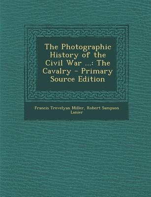 The Photographic History of the Civil War ...