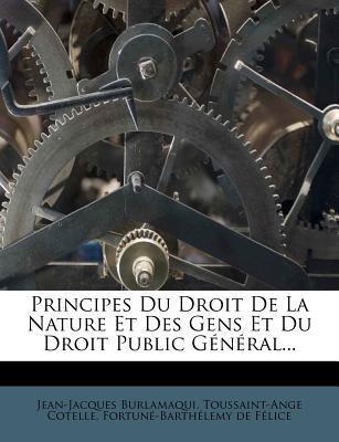 Principes Du Droit de La Nature Et Des Gens Et Du Droit Public General.