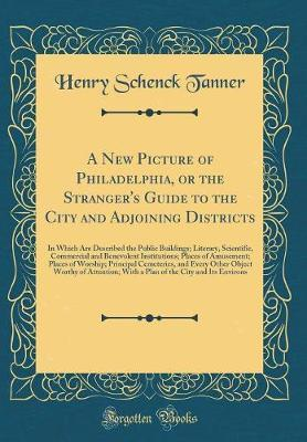 A New Picture of Philadelphia, or the Stranger's Guide to the City and Adjoining Districts