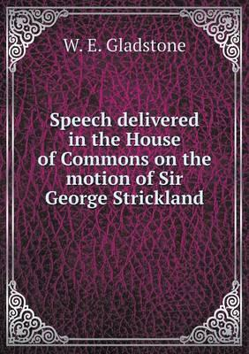 Speech Delivered in the House of Commons on the Motion of Sir George Strickland