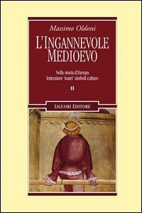 L'ingannevole Medioevo. Nella storia d'Europa letterature «teatri» simboli culture