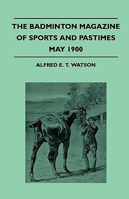 The Badminton Magazine Of Sports And Pastimes - May 1900 - Containing Chapters On