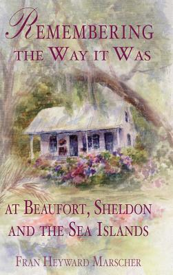 Remembering the Way It Was at Beaufort, Sheldon and the Sea Islands