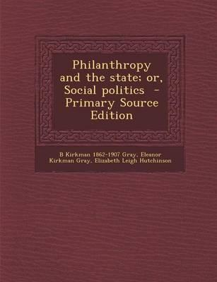 Philanthropy and the State; Or, Social Politics - Primary Source Edition