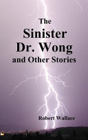 The Sinister Dr. Wong and Other Stories, Including Death Flight and Empire of Terror