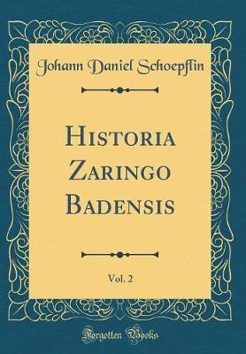 Historia Zaringo Badensis, Vol. 2 (Classic Reprint)