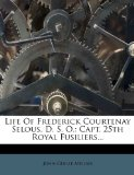 Life of Frederick Courtenay Selous, D. S. O.