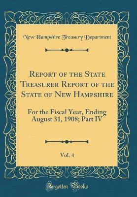 Report of the State Treasurer Report of the State of New Hampshire, Vol. 4