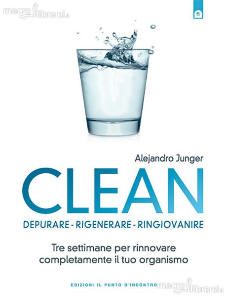 Clean. Depurare, rigenerare, ringiovanire. Tre settimane per rinnovare completamente il tuo organismo