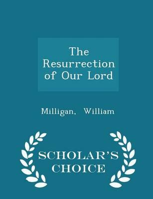 The Resurrection of Our Lord - Scholar's Choice Edition