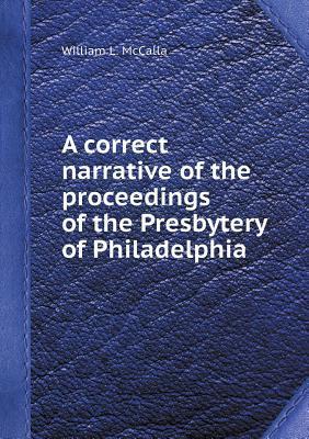 A Correct Narrative of the Proceedings of the Presbytery of Philadelphia