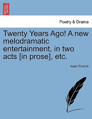 Twenty Years Ago! A new melodramatic entertainment, in two acts [in prose], etc.