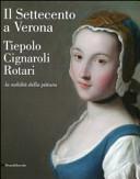 Il Settecento a Verona. Tiepolo, Cignaroli, Rotari. La nobiltà della pittura. Catalogo della mostra (Verona, 26 novembre 2011-9 aprile 2012)