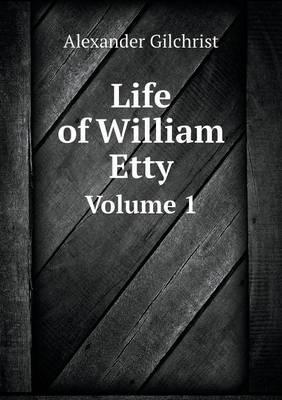Life of William Etty Volume 1