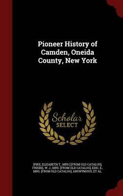 Pioneer History of Camden, Oneida County, New York