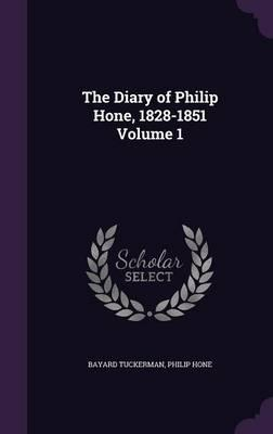 The Diary of Philip Hone, 1828-1851 Volume 1