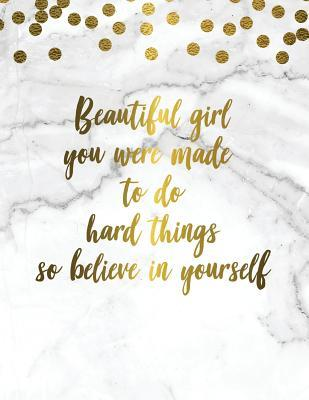 Beautiful Girl You Were Made To Do Hard Things So Believe In Yourself