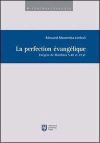 La perfection évangélique. Exégèse de Matthieu 5,48 et 19,21