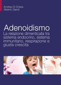 Adenoidismo. La relazione dimenticata tra sistema endocrino, sistema immunitario, respirazione e giusta crescita