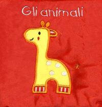 Gli animali. Il mio primo libro di stoffa. I batuffolibri. Ediz. a colori