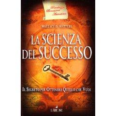 La scienza del successo. Il segreto per ottenere quello che vuoi